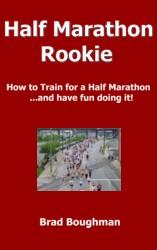 Half Marathon Rookie, the training book for first time half marathon runners